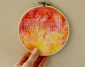 Brunch So Hard Embroidery Hoop // Basic B*tch Gift // Gift for Best Friend // Brunch Gift // Brunch Decor // 5 inch hoop