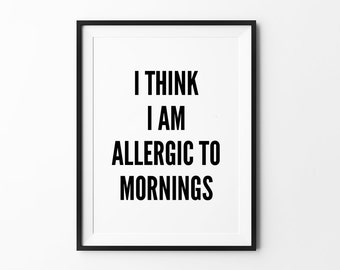 Allergic Poster, Funny Quote prints, wall art, typography, black and white, minimalist, wall decor, i think i am allergic to mornings
