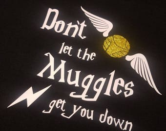 Harry Potter shirt. Don't let the Muggles get you Down