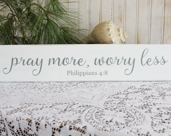 Pray More Worry Less Wood Sign Worn Finish Inspirational Scripture Verse  Philippians 4:8