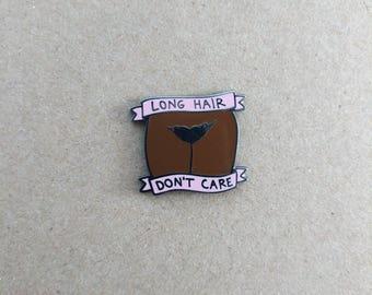 Long Hair Don't Care (Dark Skin)- Hard Enamel Pin - Feminist Pin - Love Yourself!