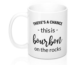 There's a Chance this is Bourbon Mug, There's a Chance this is Whiskey Mug, There's a Chance Mug, This is Probably Whiskey Mug, Coffee Mug