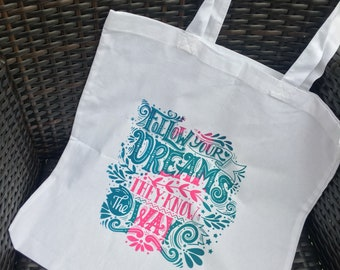 "Hand printed Tote Bag ""Follow your dreams they know the way"""