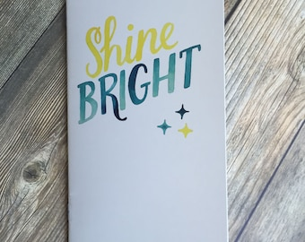 SHINE BRIGHT Watercolor Typography Traveler's Notebook Insert - Available in 7 sizes and 10 patterns