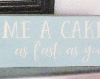 Handmade Sign Block Sign Bake Me A Cake As Fast As You Can Sign Bake Me A Cake Sign Small Sign Kitchen Sign Funny Sign