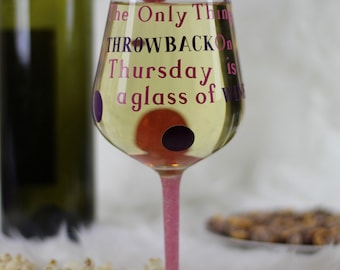 The Only Thing Throwback On Thursday Is A Glass Of Wine - Wine Glass - Custom Wine Glass - Funny Wine Glass - Glitter Wine Glass - Gift Her