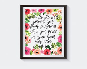 Printable PDF Quote, Never Let The Odds Prevent You From Pursuing What You Know In Your Heart You Were Meant To Do, Motivational Art Decor