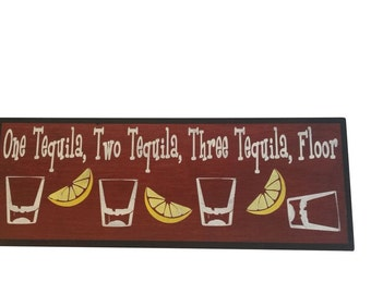 One Tequila, Two Tequila, Three Tequila Floor Painted Wooden Sign