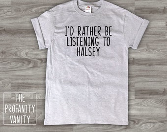 Rather Be Listening To Halsey Shirt