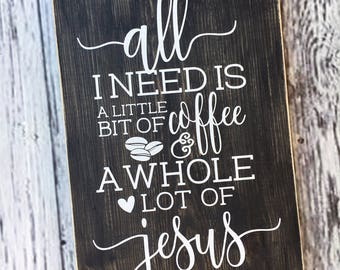 All I need is a little bit of coffee and a whole lot of Jesus | sign | coffee station sign | kitchen sign | wood sign | Style# HM207
