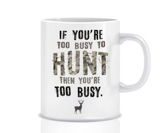 Hunt Gift mug - If you're too busy to hunt then you're too busy