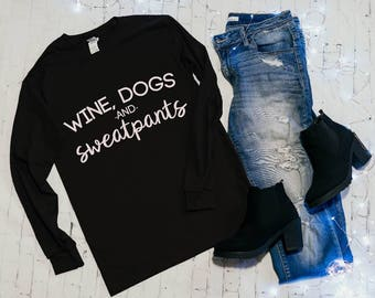WINE DOGS & SWEATPANTS | Long Sleeve, Relaxed fit T shirt | fur babies, dog mom, puppy