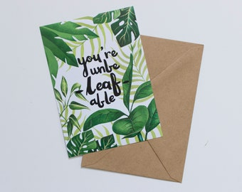 You're Unbe-LEAF-able - Blank Greetings Card