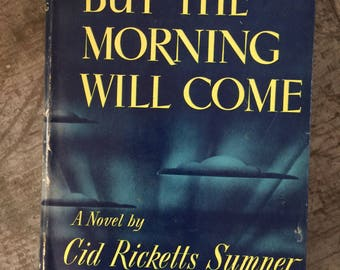 1949 But the Morning Will Come Book By Cid Ricketts Sumner First Edition