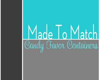 Made To Match Candy Favor Containers