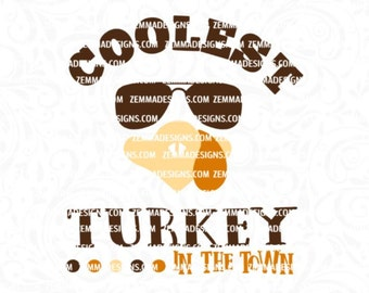 turkey svg - turkey dxf - Thanksgiving svg - fall svg files - boy svg files  - file types. .DXF .SVG, .PNG - coolest turkey in the town