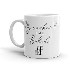 My Weekend is all Booked 11 oz or 15 oz white Coffee Mug. Gift for Book Lovers Gift for Readers