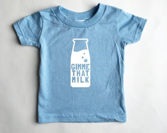 Gimme that milk! Shirt for babies and toddlers. Lots of colors! Onesie *and* T-shirt options!