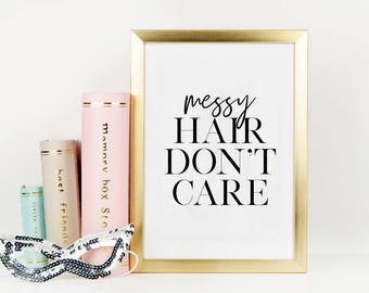 SALON HAIR DECOR, Messy Hair Don't Care, Hair Quote,Girls Room Decor,Girls Hair Salon Decor, Perfect Hair,Funny Print,Typography Quote