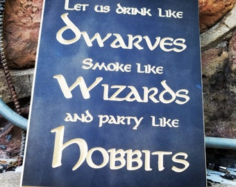 Let us drink like Dwarves smoke like Wizards and party like Hobbits Lord of the Rings the Hobbit Jrr Tolkien Home decor wooden sign