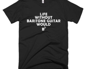 Baritone Guitar Shirt - Baritone Guitar Tee - Gift For Baritone Guitar Player - Baritone Guitar Gifts - Baritone Guitar Music Tees