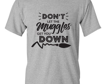 Harry Potter Shirt - Don't Let the Muggles Get You Down
