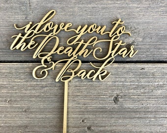 "I love you to the Death Star & Back Wedding Cake Topper 6"" inches wide, Unique Laser Cut Toppers Love you to the Moon and Back Alternative"