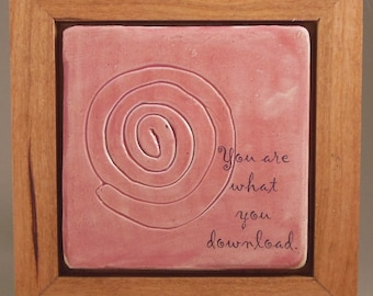 You Are What You Download ... Humorous Clay Tile
