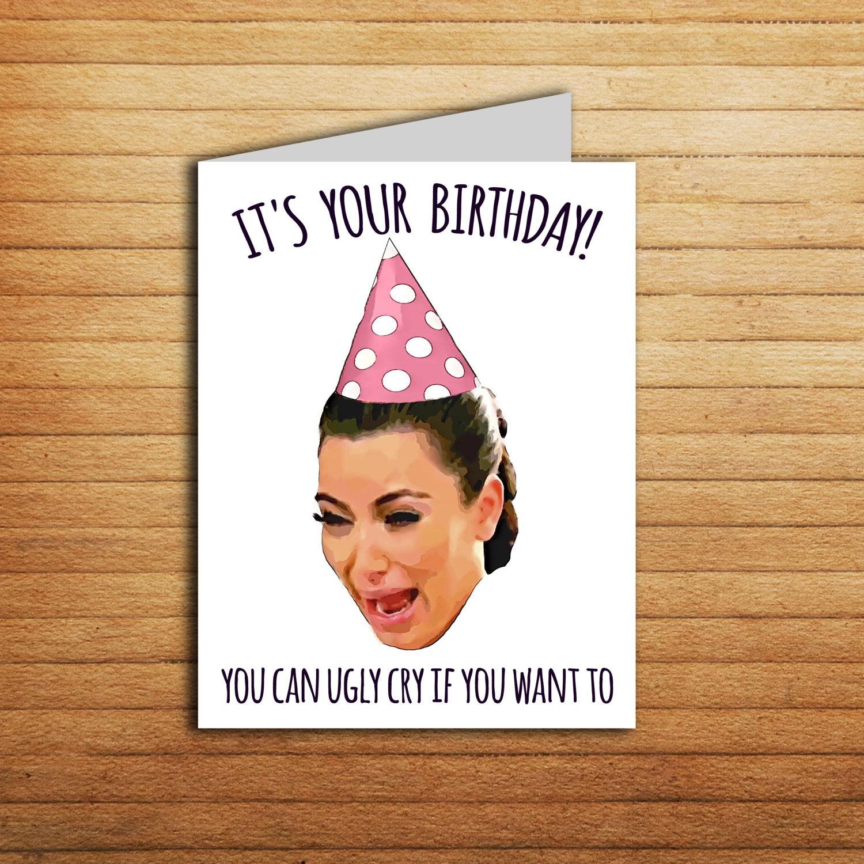 Kim kardashian crying card kim k birthday card printable ugly zoom negle Image collections