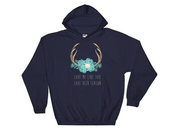 Love me like you love Deer Season Hoodie Sweatshirt