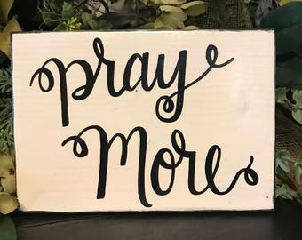 Pray more wood sign- home decor- new house- gift- farmhouse