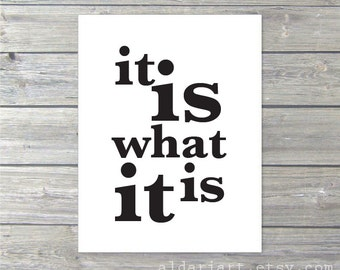 It is what it is  Typography Art Print - Black and White - Modern Home Decor - Quote Poster - Under 20