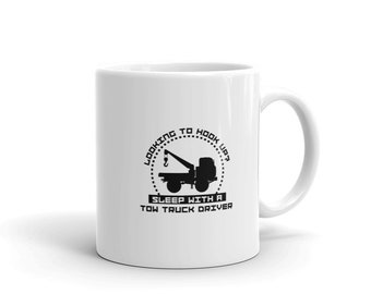Tow Truck Driver Coffee Mug, Looking To Hook Up? Sleep With A Tow Truck Driver