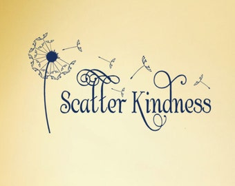 "Scatter Kindness Vinyl Wall Decal 36""  X 18"" -  Dandelion Flower with blowing Seeds sign lettering household words"