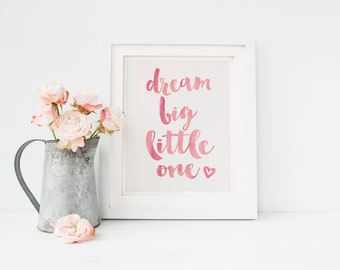 "Dream Big Little One - Printable Nursery Wall Art 5"" by 7"" DIY Print in Handpainted script effect Watercolor Pink or Gold Foil"