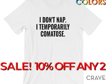 I Don't Nap. I Temporarily Comatose.