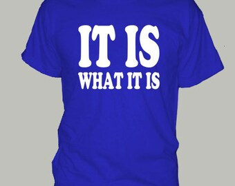 IT IS WHAT it is t-shirt tee shirt short or long sleeve your choice! all sizes many colors funny