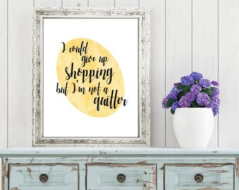 Wall art quotes - I Could Give Up Shopping, But I'm not a Quitter