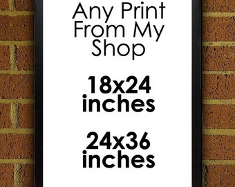 Oversized Poster - Get Any Print From My Shop in a larger format print - 18x24 inches or 24x36 inches