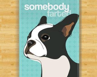 Boston Terrier Magnet - Somebody Farted - Boston Terrier Gifts Refrigerator Fridge Dog Magnets