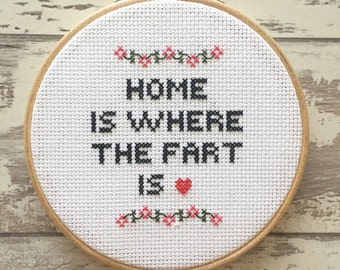 Funny Cross Stitch - Home Is Where The Fart Is - Home Is Where The Heart Is - Custom Embroidery Hoop Art - Naughty Cross Stitch Quote Funny