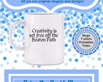 Creativity is Set Free off the Beaten Path Mug - Making art breaks the rules, gift for artist, mug for creatives, follow creative impulse