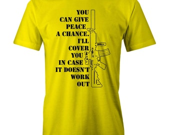 Give Peace A Chance Tee Ar15 Pro Gun Rights T-Shirt Funny