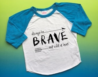 Always be Brave and wild at heart infant, baby, toddler, kids raglan shirt
