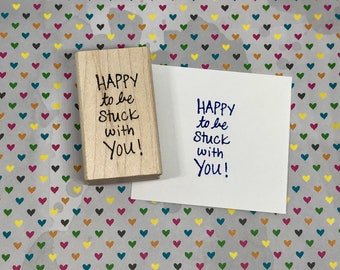 Happy to be Stuck with You Wood Mounted Rubber Stamp   MM7092D