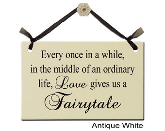 Every once in a while, in the middle of an ordinary life, Love gives us a Fairytale