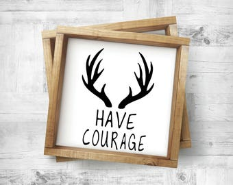 Have Courage With Antlers Silhouette Sign,Have Courage Wood Sign,Silhouette Sign,Antlers Wood Sign, Bedroom Sign, Rustic Nursery Sign,