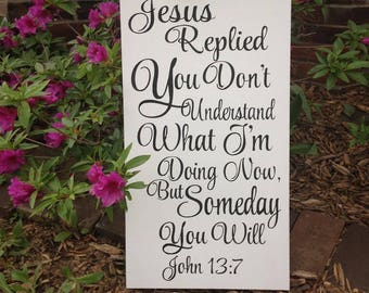 Jesus Replied | John 13:7 | Hand Painted Wood Sign| Scripture Sign