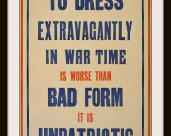"British Propaganda WWI Poster ""To Dress Extravagantly in War Time is Worse than Bad Form It Is Unpatriotic"" - Giclee Art Print"