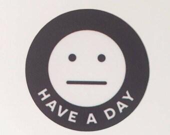 Have A Day – Weatherproof Vinyl Sticker